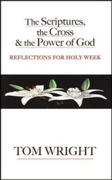 The Scriptures, the Cross & the Power of God:   Reflections for Holy Week