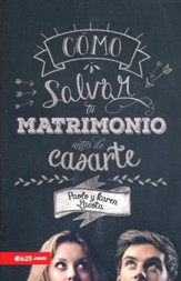 Cómo salvar tu matrimonio antes de casarte   (Saving Your Marriage Before Saying I Do)