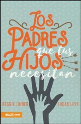 Los Padres que tus Hijos Necesitan  (The Parents Your Children Need)