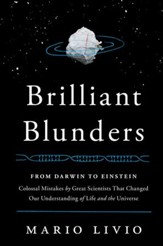 Brilliant Blunders: From Darwin to Einstein - Colossal Mistakes by Great Scientists That Changed Our Understanding of Life and the Universe - eBook