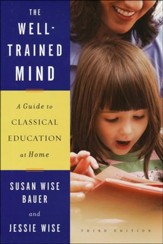 The Well-Trained Mind: A Guide to Classical Education at Home, Revised and Updated Third Edition