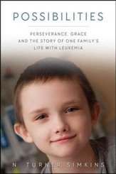 Possibilities: Perseverance, Grace and the Story of One Family's Life with Leukemia
