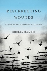 Resurrecting Wounds: Living in the Afterlife of Trauma