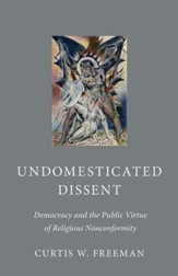 Undomesticated Dissent: Democracy and the Public Virtue of Religious Nonconformity
