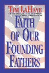 Faith of Our Founding Fathers: A Comprehensive Study of America's Christian Foundations - eBook