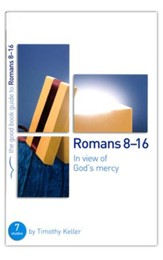 Romans 8-16: In View of God's Mercy, Good Book Guides Bible  Studies