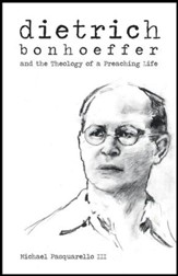 Dietrich: Bonhoeffer and the Theology of a Preaching Life