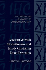 Ancient Jewish Monotheism and Early Christian Jesus - Devotion: The Context and Character of Christological  Faith