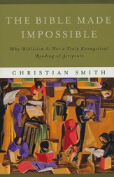Bible Made Impossible, The: Why Biblicism Is Not a Truly Evangelical Reading of Scripture - eBook