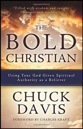 The Bold Christian:Using Your God Given Spiritual Authority as a Believer