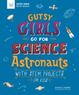 Gutsy Girls Go For Science:  Astronauts