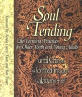 Soul Tending: Life-Forming Practices for Older Youth & Young Adults