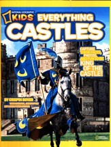 National Geographic Kids Everything Castles: Capture These Facts, Photos, and Fun to Be King of the Castle!