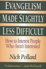 Evangelism Made Slightly Less Difficult: How to Interest People Who Aren't Interested