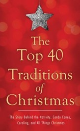 The Top 40 Traditions of Christmas: The Story Behind the Nativity, Candy Canes, Caroling, and All Things Christmas - eBook