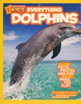National Geographic Kids Everything Dolphins: All the Dolphin Facts, Photos, and Fun that Will Make You Flip
