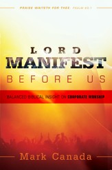 Lord Manifest Before Us: Balanced Biblical Insight on Corporate Worship - eBook