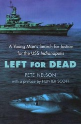 Left for Dead; A Young Man's Search for Justice for the USS Indianapolis