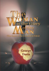 The Woman is the Glory of the Man: (The Curse of the Creation in Eden) - eBook