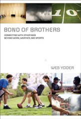 Bond of Brothers: Connecting with Other Men Beyond Work, Weather& Sports - eBook