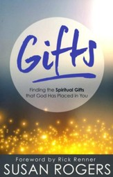 Gifts: Finding the Spiritual Gifts That God Has Placed in You