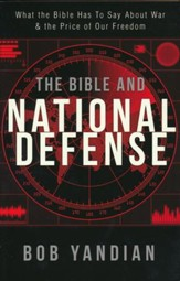 The Bible and National Defense: What the Bible Has to Say About War & the Price of Our Freedom