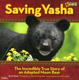 National Geographic Kids: Saving Yasha: The Incredible True Story of an Adopted Moon Bear