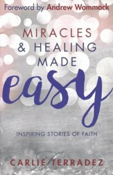 Miracles & Healing Made Easy: Inspiring Stories of Faith