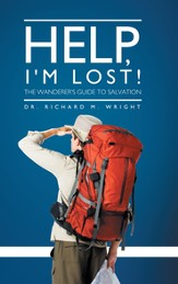 Help, I'm Lost!: The Wanderers Guide to Salvation - eBook