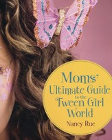 Moms' Ultimate Guide to the Tween Girl World - eBook