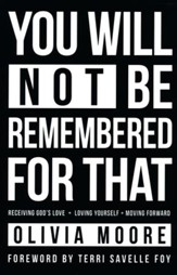 You Will Not Be Remembered for That: Receiving God's Love + Loving Yourself + Moving Forward