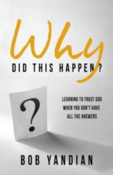 Why Did This Happen?: Learning to Trust God When You Don't Have All the Answers