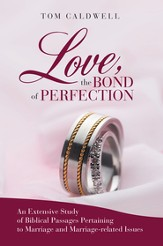 Love The Bond of Perfection: An Extensive Study of Biblical Passages Pertaining to Marriage and Marriage-related issues - eBook
