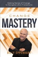 Change Mastery: Making Sense of Change to Navigate Life's Transitions