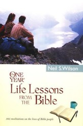 One Year Life Lessons from the Bible: 365 meditations   on the lives of Bible people