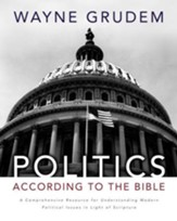 Politics - According to the Bible: A Comprehensive Resource for Understanding Modern Political Issues in Light of Scripture - eBook