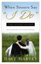 When Sinners Say I Do: The Study Guide: Discovering the Power of the Gospel for Marriage - eBook