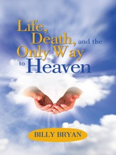 Life, Death, and THE ONLY WAY TO HEAVEN - eBook
