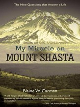 My Miracle on Mount Shasta: The Nine Questions That Answer A Life - eBook