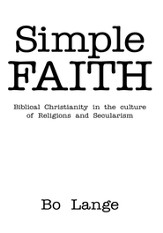 Simple Faith: Biblical Christianity in the Culture of Religions and Secularism - eBook