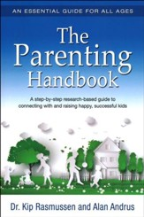 The Parenting Handbook: A Step-By-Step Research-Based Guide For Connecting With And Raising Happy, Successful Kids / New edition