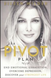 The Pivot Plan: End Emotional Exhaustion, Overcome Depression, Discover Your Strongest Life