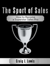 The Sport of Sales: How to Become a Superstar Sales Pro - eBook
