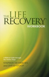 The Life Recovery Workbook: A Biblical Guide Through the 12 Steps