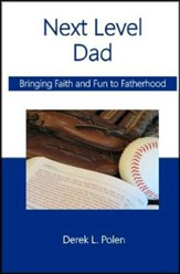 Next Level Dad: Bringing Faith and Fun to Fatherhood