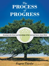The Process of Progress: Growing in the Grace and Knowledge of our Lord and Savior Jesus Christ - eBook