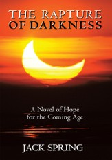 The Rapture of Darkness: A Novel of Hope for the Coming Age - eBook