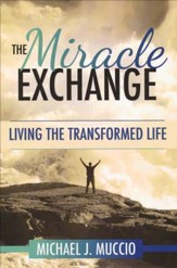 The Miracle Exchange: Living the Transformed Life