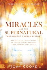 Miracles and the Supernatural Throughout Church History: Empowering Keys to Doing the Works of Jesus