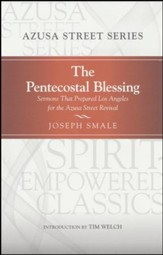 The Pentecostal Blessing: Sermons That Prepared Los Angeles for the Azusa Street Revival